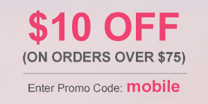 $10 Off orders over $75. Use promotion code ``mobile'' during checkout